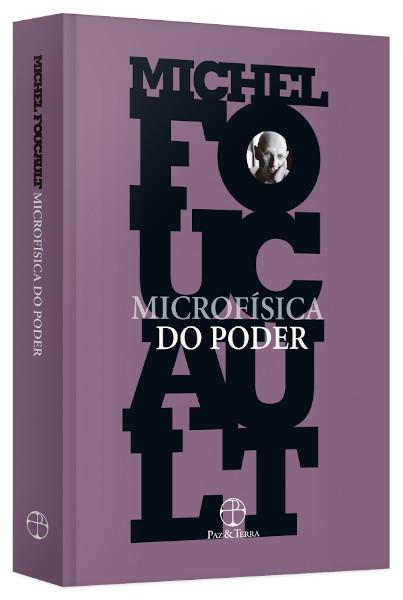 Em Microfísica do poder,  Foucault discute a inserção do poder em instituições sociais que querem controlar os nossos corpos e comportamentos. [1]