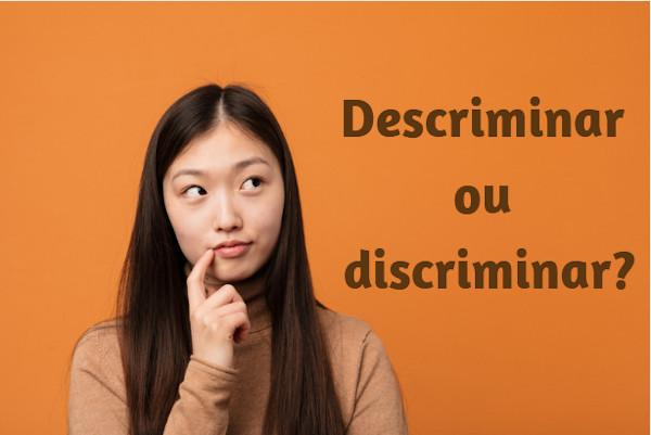 """Pelo fato de serem muito parecidos na escrita e na pronúncia, os verbos """"descriminar"""" e """"discriminar"""" geram muitas dúvidas."""