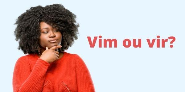 """É comum termos dúvida ao usar os termos """"vim"""" e """"vir""""."""