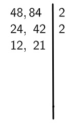 Algoritmo o MMC dividindo 48 e 84 novamente pela metade.
