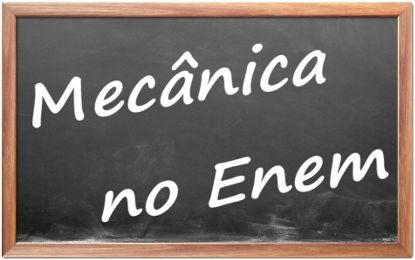 A Mecânica é o assunto da Física que foi mais cobrado no Enem nos últimos anos